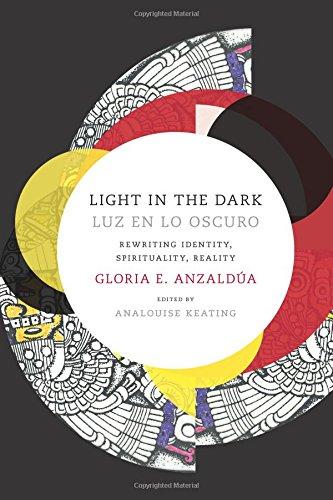 Light in the Dark/Luz En Lo Oscuro: Rewriting Identity, Spirituality, Reality (Latin America Otherwise) por Gloria Anzaldua