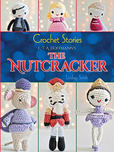 Crochet Stories Hoffmanns Nutcracker Knitting