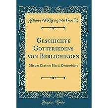 Geschichte Gottfriedens von Berlichingen: Mit der Eisernen Hand, Dramatisiert (Classic Reprint)