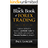 The Black Book of Forex Trading: (w/ Bonus Video Content) A Proven Method to Become a Profitable Forex Trader in Four Months and Reach Your Financial Freedom ... Doing it  (Forex Trading) (English Edition)
