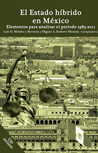 El Estado híbrido en México. Elementos para analizar el periodo 1983-2011