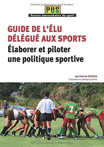 Guide de l'Elu Delegue aux Sports - Elaborer et Piloter une Politique Sportive