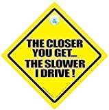 The Closer You Get The Slower I Drive Car Sign, Novelty Car Sign, Bumper Sticker, Anti Tailgater Car Sign, Baby on Board Style, Bumper Sticker, Decal, Car Signs, Bad Driver Car Signs