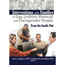 Interventions with Families of Gay, Lesbian, Bisexual, and Transgender People: From the Inside Out