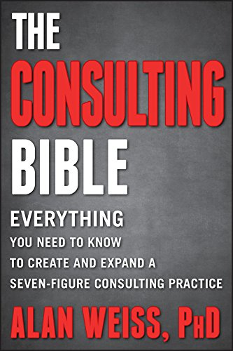 The Consulting Bible: Everything You Need to Know to Create and Expand a Seven-Figure Consulting Practice (English Edition) por Alan Weiss