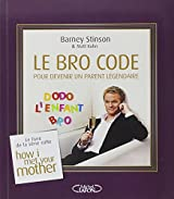 Le Bro Code pour devenir un parent légendaire : Le livre culte de la série How i met your mother