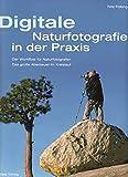 Digitale Naturfotografie in der Praxis: Das grosse Abenteuer im Kreislauf des Jahres - Fritz Pölking