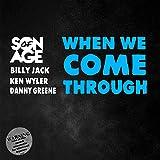 When We Come Through (feat. Billy Jack, Ken Wyler & Danny Greene)