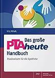 Das große PTAheute-Handbuch: Praxiswissen für die Apotheke