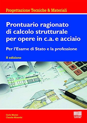 Prontuario ragionato di calcolo strutturale per opere in c.a. e acciaio. Per l'esame di di Stato e la professione