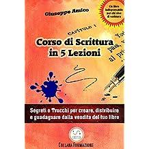 5 lezioni per imparare a scrivere - Segreti e Trucchi per creare, distribuire e guadagnare dalla vendita del tuo libro
