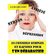 Stress, Anxiété, Dépression (Stress, Anxiété, Méditations, Méthode, Sérennité, Paix, Soulagement, Calme, Guerison): 30 conseils pour s'en débarasser (French Edition)
