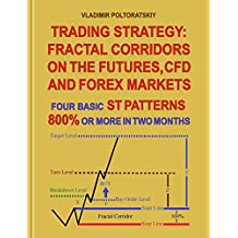 Trading Strategy: Fractal Corridors on the Futures, CFD and Forex Markets, Four Basic ST Patterns, 800% or More in Two Month (English Edition)
