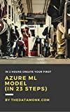 In 2 Hours Create your first Azure ML in 23 Steps (English Edition)
