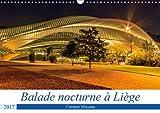 Balade nocturne à Liège - Les lumières d'une ville pendant la nuit nous renvoient à l'enfant que nous avons été, réveillent en nous l'émerveillement, ... oubliés. Calendrier mural A3 horizontal