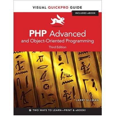 By Larry Ullman PHP Advanced and Object-oriented Programming: Visual QuickPro Guide (Visual QuickPro Guides) (3rd Edition)