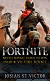 Fortnite Battle Royale: Guide To Win Every #1 Victory Royale