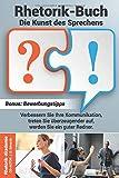 Rhetorik Buch - Die Kunst des Sprechens: Verbessern Sie Ihre Kommunikation, treten Sie überzeugender auf, werden Sie ein guter Redner. Bonus: Bewerbungstipps - Rhetorik Akademie, J. D. Edwards