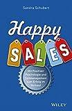 Happy Sales: Mit Positiver Psychologie und Zeitmanagement zum Erfolg im