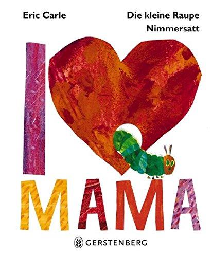 Die kleine Raupe Nimmersatt – I love Mama