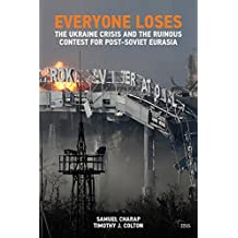 EVERYONE LOSES: The Ukraine Crisis and the Ruinous Contest for Post-Soviet Eurasia (Adelphi Book 460) (English Edition)