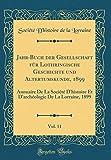 Jahr-Buch Der Gesellschaft Für Lothringische Geschichte Und Altertumskunde, 1899, Vol. 11: Annuaire de la Société d'Histoire Et d'Archéologie de la Lorraine, 1899 (Classic Reprint)...
