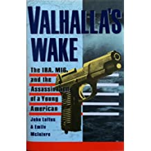 Valhalla's Wake: The Ira, M16, and the Assassination of a Young American