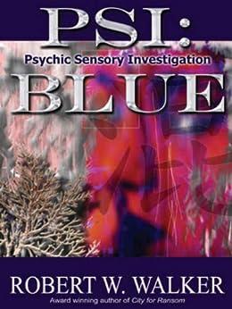 PSI: Blue: Case Files of Rae Murphy Hiyakawa (Psychic Sensory Investigation (PSI) Book 1) by [Walker, Robert W.]