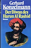 Gerhard Konzelmann - Der Diwan des Harun al-Rashid. Roman - Gerhard Konzelmann
