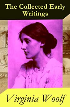 The Collected Early Writings: The Voyage Out + Night and Day + Monday or Tuesday and Other Short Stories + Jacob's Room (4 books in 1 ebook) par [Woolf, Virginia]