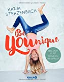 Be YOUnique: Lebe dich selbst, so wie du dir gefällst