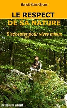 Le respect de sa nature / S'accepter pour vivre mieux par [Saint Girons, Benoît]