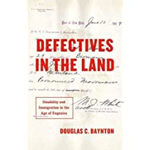 Defectives in the Land: Disability and Immigration in the Age of Eugenics