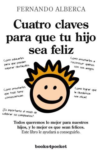 Cuatro claves para que tu hijo sea feliz (B) (Ensayo y Divulgación) por Fernando Alberca de Castro