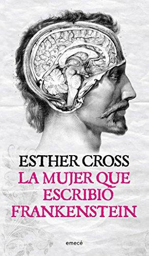 La mujer que escribió Frankenstein por Esther Cross