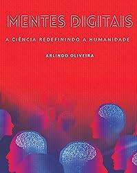Mentes Digitais A Ciência Redefinindo a Humanidade (Portuguese Edition)