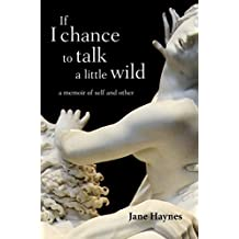If I chance to talk a little wild: A Memoir of Self and Other