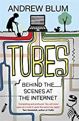 Tubes: Behind the Scenes at the Internet by Andrew Blum (2012-06-07)