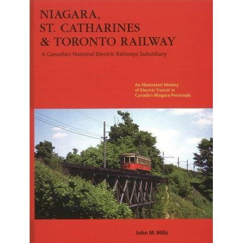 Niagara St. Catharines & Toronto Railway: Electric Transit in Canada's Niagara Peninsula by John Mills (2008-03-01)