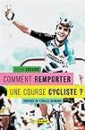 Comment remporter une course cycliste ? par Cossins