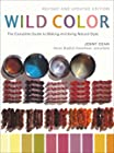 Wild Color, Revised and Updated Edition - The Complete Guide to Making and Using Natural Dyes