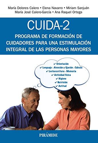 CUIDA-2: Programa de formación de cuidadores para una estimulación integral de las personas mayores (Psicología) por María Dolores Calero García