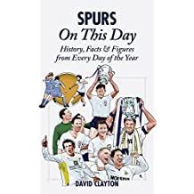 Spurs On This Day: Tottenham Hotspur History, Facts & Figures from Every Day of the Year