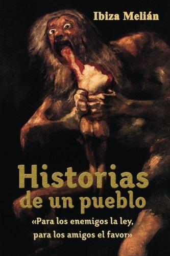 Descargar Libro Historias de un pueblo: «Para los enemigos la ley, para los amigos el favor» de Ibiza Melián