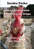 Die homöopathische Behandlung der Grippe: Mit einem Sonderteil über Vogelgrippe