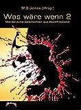 Was wäre, wenn.?/Was wäre, wenn.2: Band 1-5/Mörderische Geschichten aus Nordfriesland