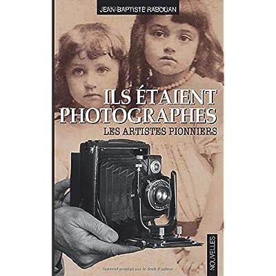 Ils étaient photographes: Les artistes pionniers