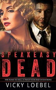 Speakeasy Dead: A Roaring Twenties Paranormal Romantic Comedy (English Edition) von [Loebel, Vicky]