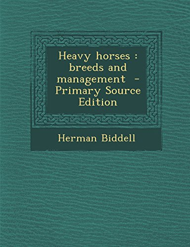 Heavy horses: breeds and management  - Primary Source Edition