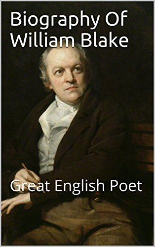 Biography Of William Blake : Great English Poet  (English Edition)